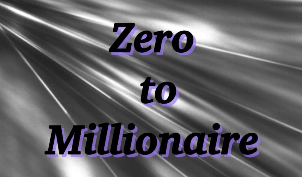 Zero to Millionaire